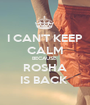 I CAN'T KEEP CALM BECAUSE  ROSHA IS BACK  - Personalised Poster A1 size