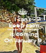 I can't   keep calm becouse my 18 birthday  is coming On January 9 - Personalised Poster A1 size