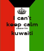 I can't keep calm cause i'm kuwaiti  - Personalised Poster A1 size