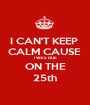 I CAN'T KEEP  CALM CAUSE  I WAS DUE ON THE 25th - Personalised Poster A1 size