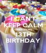 I CAN'T KEEP CALM Cause it's my 13TH BIRTHDAY - Personalised Poster A1 size
