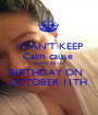 I CAN'T KEEP Calm cause  it's MY 30TH  BIRTHDAY ON   OCTOBER 11TH  - Personalised Poster A1 size
