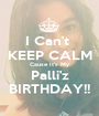 I Can't  KEEP CALM Cause It's My Palli'z BIRTHDAY!! - Personalised Poster A1 size