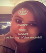 I CAN'T  KEEP CALM coz its my b'day month!! - Personalised Poster A1 size
