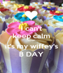 i can't keep calm coze it's my wiffey's B DAY - Personalised Poster A1 size