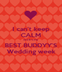 I can't keep CALM cuz It's my BEST BUDDYY'S Wedding week - Personalised Poster A1 size