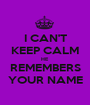 I CAN'T KEEP CALM HE REMEMBERS YOUR NAME - Personalised Poster A1 size