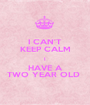 I CAN'T KEEP CALM I HAVE A TWO YEAR OLD  - Personalised Poster A1 size