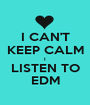 I CAN'T KEEP CALM I LISTEN TO EDM - Personalised Poster A1 size