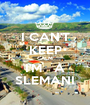 I CAN'T KEEP CALM I'M   A SLEMANI - Personalised Poster A1 size