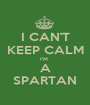 I CAN'T KEEP CALM I'M  A SPARTAN - Personalised Poster A1 size