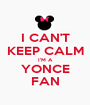 I CAN'T KEEP CALM I'M A YONCE FAN - Personalised Poster A1 size