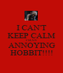 I CAN'T KEEP CALM I'M AN ANNOYING HOBBIT!!!! - Personalised Poster A1 size