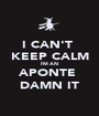 I CAN'T  KEEP CALM I'M AN  APONTE  DAMN IT - Personalised Poster A1 size
