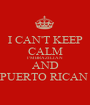 I CAN'T KEEP CALM I'M BRAZILIAN  AND PUERTO RICAN  - Personalised Poster A1 size
