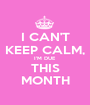 I CAN'T KEEP CALM, I'M DUE THIS MONTH - Personalised Poster A1 size