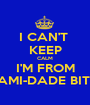 I CAN'T  KEEP CALM I'M FROM MIAMI-DADE BITCH - Personalised Poster A1 size