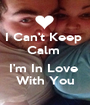 I Can't Keep  Calm   I'm In Love   With You  - Personalised Poster A1 size