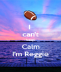 I  can't keep Calm I'm Reggie - Personalised Poster A1 size