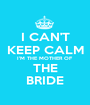 I CAN'T KEEP CALM I'M THE MOTHER OF THE BRIDE - Personalised Poster A1 size
