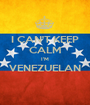 I CAN'T KEEP CALM I'M VENEZUELAN  - Personalised Poster A1 size