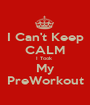 I Can't Keep CALM I Took  My PreWorkout - Personalised Poster A1 size