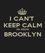 I CAN'T  KEEP CALM IM FROM BROOKLYN  - Personalised Poster A1 size