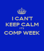 I CAN'T KEEP CALM IT'S COMP WEEK  - Personalised Poster A1 size
