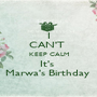 I CAN'T  KEEP CALM It's  Marwa's Birthday  - Personalised Poster A1 size