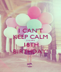 I CAN'T KEEP CALM IT'S MY 18TH BIRTHDAY! - Personalised Poster A1 size