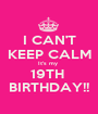 I CAN'T KEEP CALM It's my  19TH  BIRTHDAY!! - Personalised Poster A1 size
