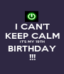 I CAN'T KEEP CALM IT'S MY 19TH BIRTHDAY !!! - Personalised Poster A1 size