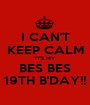 I CAN'T KEEP CALM IT'S MY BES BES 19TH B'DAY!! - Personalised Poster A1 size