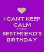 I CAN'T KEEP CALM IT'S MY BESTFRIEND'S BIRTHDAY - Personalised Poster A1 size