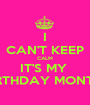 I CAN'T KEEP CALM IT'S MY  BIRTHDAY MONTH!! - Personalised Poster A1 size