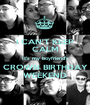 I CAN'T KEEP CALM It's my boyfriend's CROWN BIRTHDAY WEEKEND - Personalised Poster A1 size