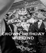I CAN'T KEEP CALM It's my  CROWN BIRTHDAY WEEKEND - Personalised Poster A1 size