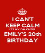 I CAN'T KEEP CALM IT'S MY DAUGHTER EMILY'S 20th BIRTHDAY - Personalised Poster A1 size