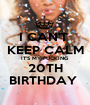 I CAN'T  KEEP CALM IT'S MY FUCKING 20TH BIRTHDAY  - Personalised Poster A1 size