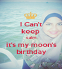 I Can't keep  calm it's my moon's birthday - Personalised Poster A1 size