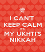 I CAN'T  KEEP CALM IT'S MY UKHTI'S NIKKAH - Personalised Poster A1 size