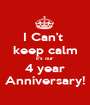 I Can't  keep calm it's our 4 year Anniversary! - Personalised Poster A1 size