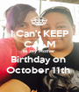I Can't KEEP CALM its my Mother  Birthday on  October 11th  - Personalised Poster A1 size