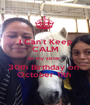 I Can't Keep CALM its my sister  30th Birthday on  October 11th  - Personalised Poster A1 size