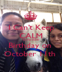 I Can't Keep CALM its my sister  Birthday on  October 11th  - Personalised Poster A1 size