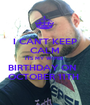 I CAN'T KEEP CALM ITS MY WIFES  BIRTHDAY ON   OCTOBER 11TH  - Personalised Poster A1 size