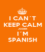 I CAN´T KEEP CALM JODER I´M SPANISH - Personalised Poster A1 size
