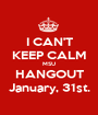 I CAN'T KEEP CALM MSU HANGOUT January, 31st. - Personalised Poster A1 size