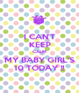 I CAN'T KEEP CALM MY BABY GIRL'S 10 TODAY !! - Personalised Poster A1 size