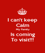 I can't keep Calm My Family Is coming To visit!!! - Personalised Poster A1 size